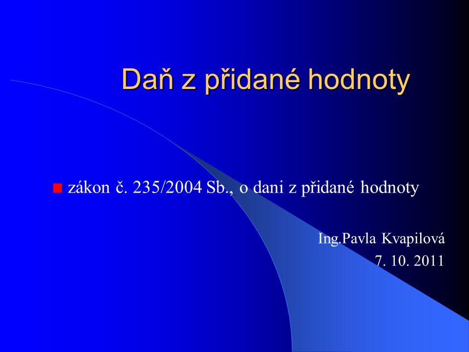 Daň z přidané hodnoty zákon č.235/2004 Sb., o dani z přidané hodnoty Ing.Pavla Kvapilová 7.