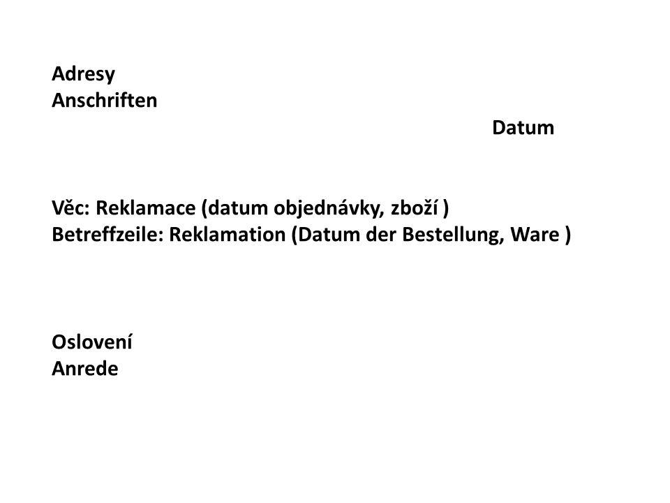 Přesný důvod reklamace: (množství, zboží či služba, kvalita, atd.) Grund der Reklamation: (Menge, Ware oder Dienstleistung, Qualität usw) Přesný popis nedostatku.