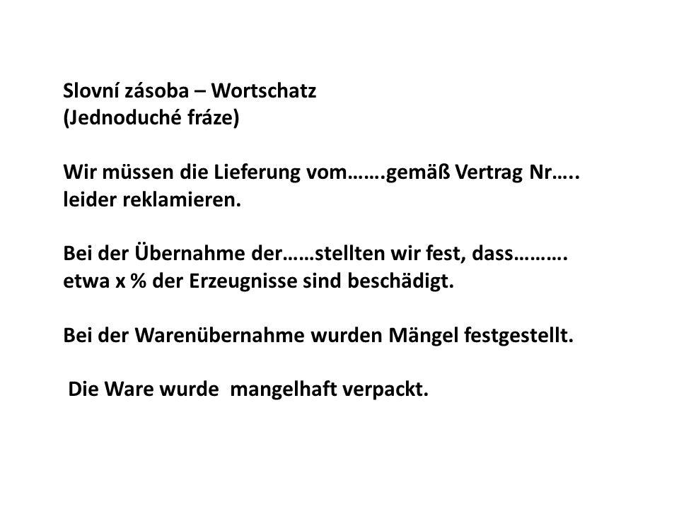Slovní zásoba – Wortschatz (Jednoduché fráze) Wir müssen die Lieferung vom…….gemäß Vertrag Nr…..