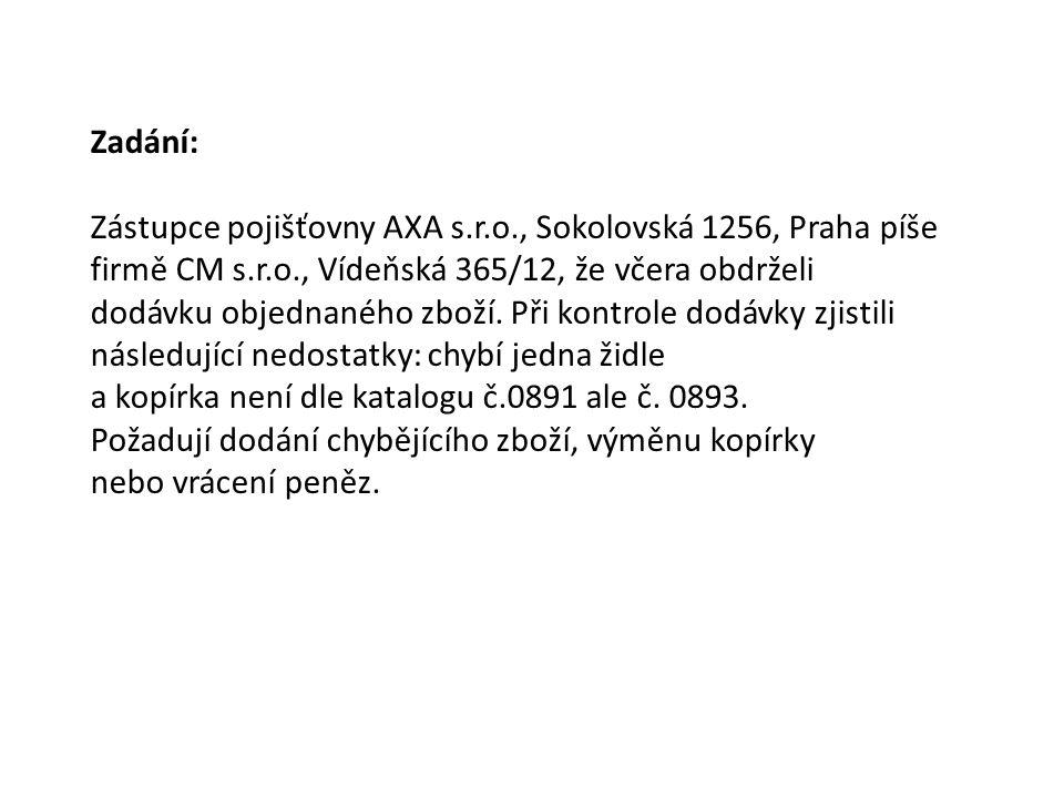 Zadání: Zástupce pojišťovny AXA s.r.o., Sokolovská 1256, Praha píše firmě CM s.r.o., Vídeňská 365/12, že včera obdrželi dodávku objednaného zboží.