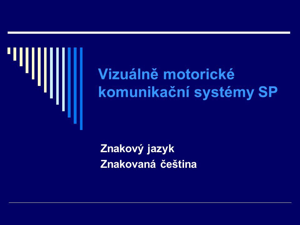 Vizuálně motorické komunikační systémy SP Znakový jazyk Znakovaná čeština