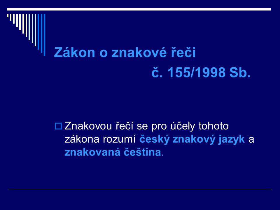 Zákon o znakové řeči č. 155/1998 Sb.  Znakovou řečí se pro účely tohoto zákona rozumí český znakový jazyk a znakovaná čeština.
