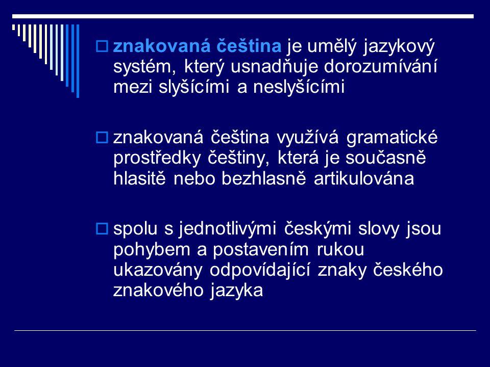  znakovaná čeština je umělý jazykový systém, který usnadňuje dorozumívání mezi slyšícími a neslyšícími  znakovaná čeština využívá gramatické prostře