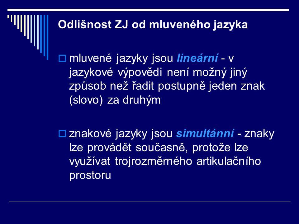 Odlišnost ZJ od mluveného jazyka  mluvené jazyky jsou lineární - v jazykové výpovědi není možný jiný způsob než řadit postupně jeden znak (slovo) za