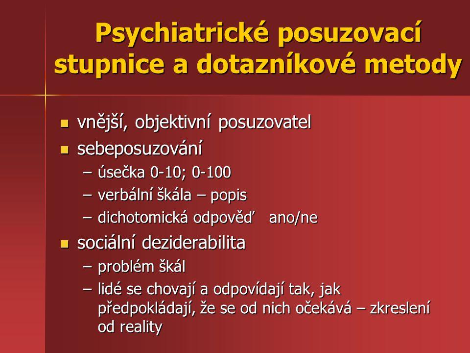 vnější, objektivní posuzovatel vnější, objektivní posuzovatel sebeposuzování sebeposuzování –úsečka 0-10; 0-100 –verbální škála – popis –dichotomická