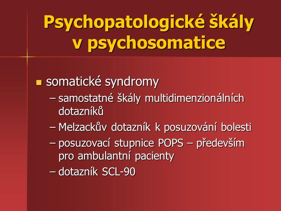 somatické syndromy somatické syndromy –samostatné škály multidimenzionálních dotazníků –Melzackův dotazník k posuzování bolesti –posuzovací stupnice P