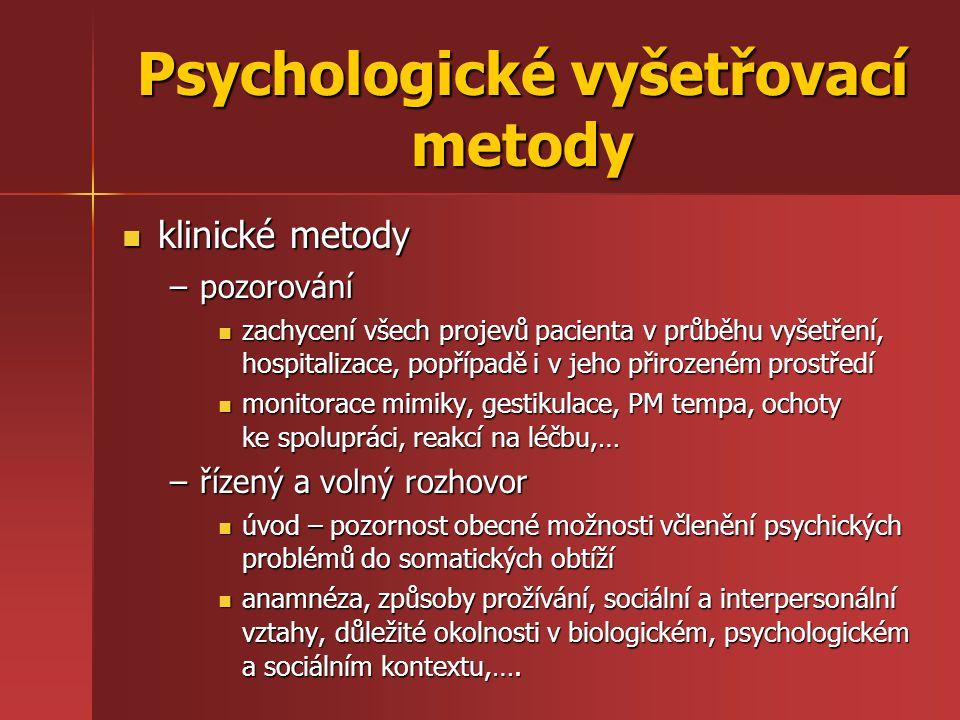 Psychologické vyšetřovací metody klinické metody klinické metody –pozorování zachycení všech projevů pacienta v průběhu vyšetření, hospitalizace, popř