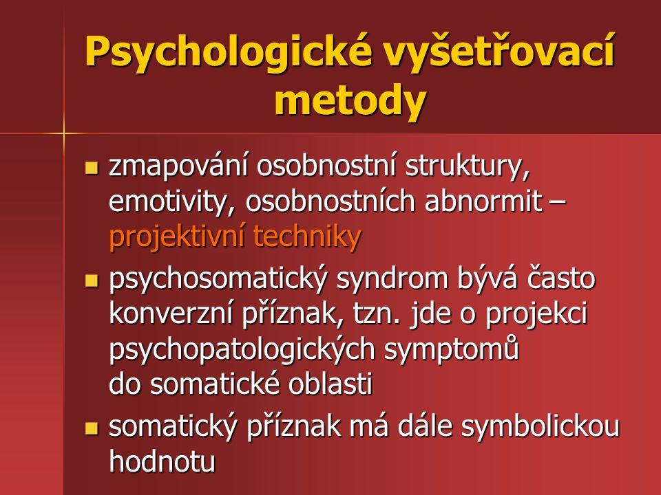 ROR ROR –podává informace o schopnostech, zájmech, emotivitě – stabilitě či labilitě, znacích úzkosti, deprese, agresivity, schopnosti racionální korekce emotivity TAT TAT –20 tabulí, vytvořit ke každé povídku –předpoklad – přítomné motivační a emoční podmínky přenáší pacient do odpovědí –osobnost pacienta, aktuální psychický stav Psychologické vyšetřovací metody