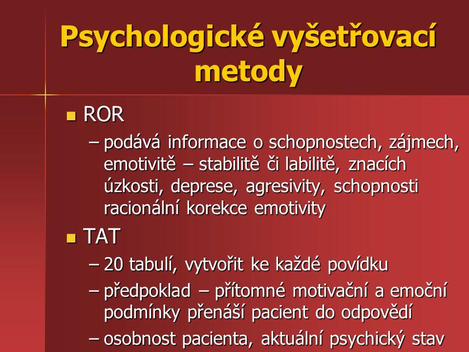 Rosenzweigův frustrační test Rosenzweigův frustrační test –reaktivita pacienta na situace, kdy je znemožňováno uspokojení některé potřeby –série schématických kreseb, do prázdného pole vyplňuje pacient nejpravděpodobnější typ vlastní reakce Lüsherův barvový test Lüsherův barvový test kresebné techniky kresebné techniky Nedokončené věty Nedokončené věty Psychologické vyšetřovací metody