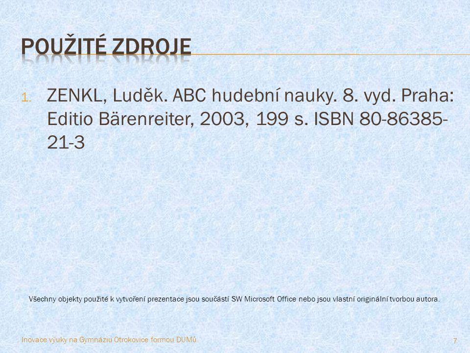 1. ZENKL, Luděk. ABC hudební nauky. 8. vyd. Praha: Editio Bärenreiter, 2003, 199 s.