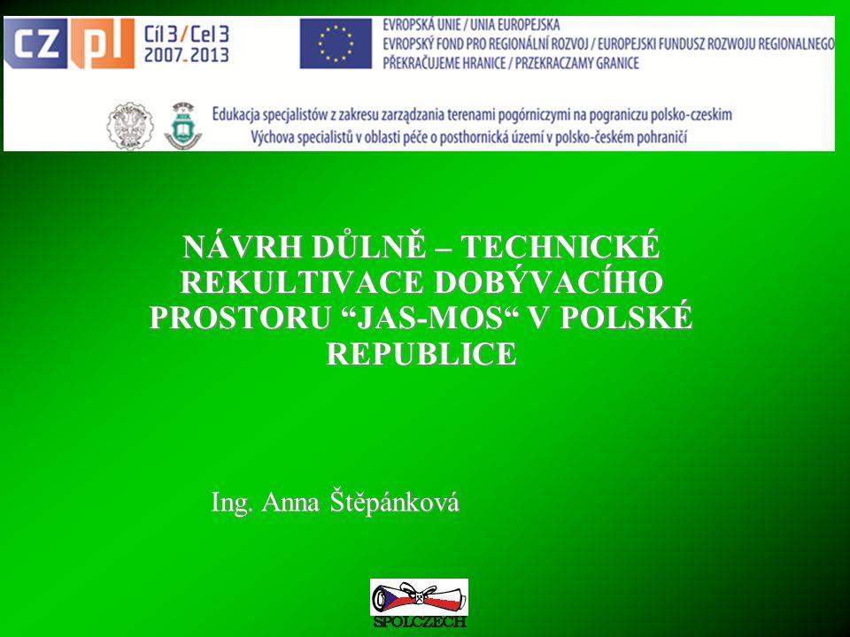 Hornicko – geologická fakulta Institut hornického inženýrství a bezpečnosti NÁVRH DŮLNĚ – TECHNICKÉ REKULTIVACE DOBÝVACÍHO PROSTORU JAS-MOS V POLSKÉ REPUBLICE Ing.
