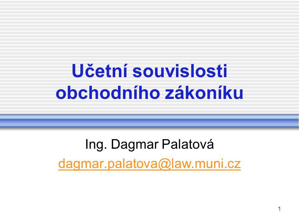 1 Učetní souvislosti obchodního zákoníku Ing. Dagmar Palatová dagmar.palatova@law.muni.cz