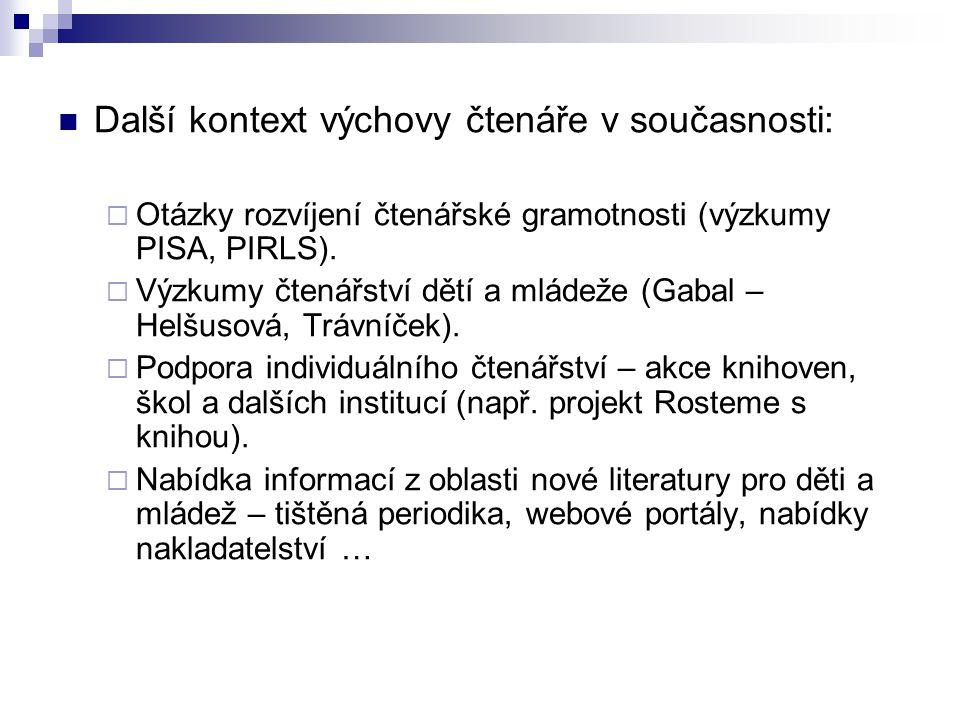 Další kontext výchovy čtenáře v současnosti:  Otázky rozvíjení čtenářské gramotnosti (výzkumy PISA, PIRLS).