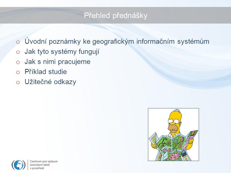 Přehled přednášky o Úvodní poznámky ke geografickým informačním systémům o Jak tyto systémy fungují o Jak s nimi pracujeme o Příklad studie o Užitečné odkazy