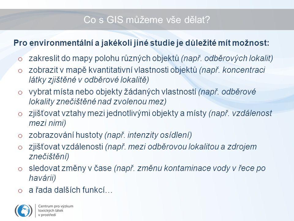 Co s GIS můžeme vše dělat. o zakreslit do mapy polohu různých objektů (např.