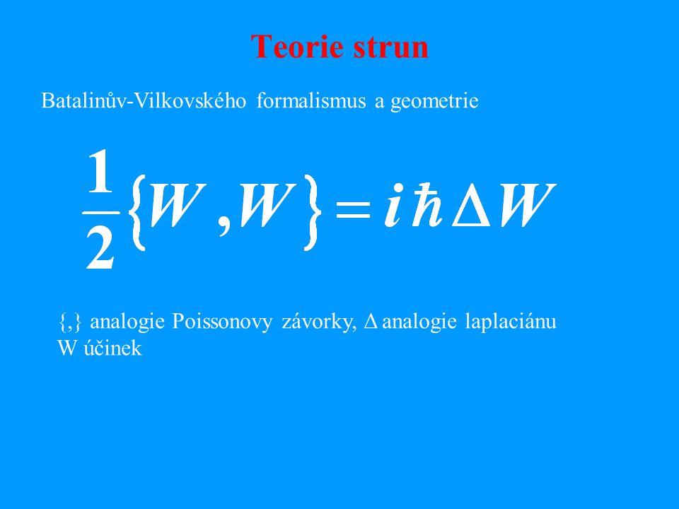 Teorie strun Batalinův-Vilkovského formalismus a geometrie {,} analogie Poissonovy závorky, Δ analogie laplaciánu W účinek