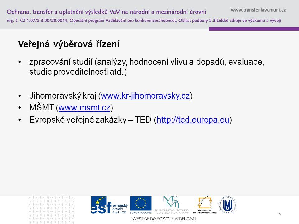 5 Veřejná výběrová řízení zpracování studií (analýzy, hodnocení vlivu a dopadů, evaluace, studie proveditelnosti atd.) Jihomoravský kraj (www.kr-jihomoravsky.cz)www.kr-jihomoravsky.cz MŠMT (www.msmt.cz)www.msmt.cz Evropské veřejné zakázky – TED (http://ted.europa.eu)http://ted.europa.eu