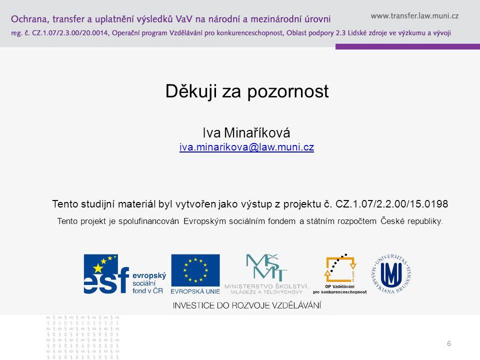 6 Děkuji za pozornost Iva Minaříková iva.minarikova@law.muni.cz iva.minarikova@law.muni.cz Tento studijní materiál byl vytvořen jako výstup z projektu