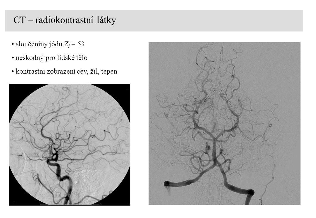 CT – radiokontrastní látky sloučeniny jódu Z I = 53 neškodný pro lidské tělo kontrastní zobrazení cév, žil, tepen