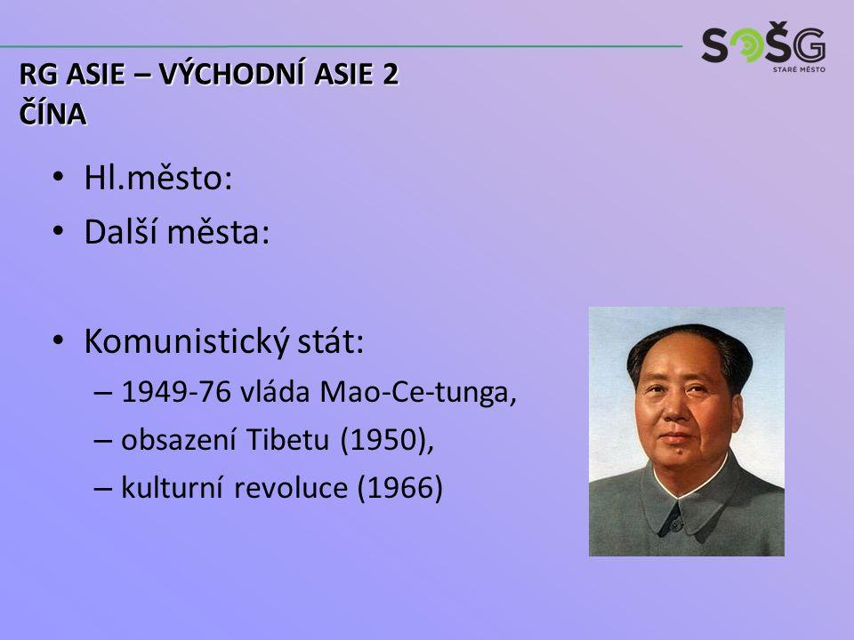 Hl.město: Další města: Komunistický stát: – 1949-76 vláda Mao-Ce-tunga, – obsazení Tibetu (1950), – kulturní revoluce (1966) RG ASIE – VÝCHODNÍ ASIE 2 ČÍNA