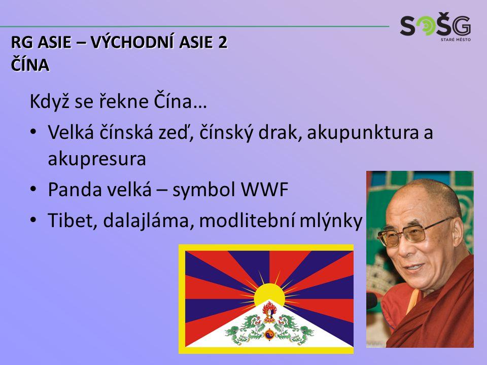 Když se řekne Čína… Velká čínská zeď, čínský drak, akupunktura a akupresura Panda velká – symbol WWF Tibet, dalajláma, modlitební mlýnky RG ASIE – VÝCHODNÍ ASIE 2 ČÍNA