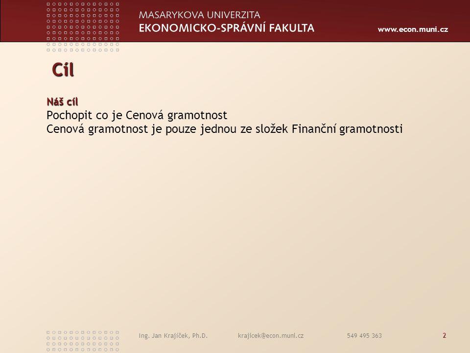 www.econ.muni.cz Ing. Jan Krajíček, Ph.D. krajicek@econ.muni.cz 549 495 3632 Cíl Cíl Náš cíl Pochopit co je Cenová gramotnost Cenová gramotnost je pou