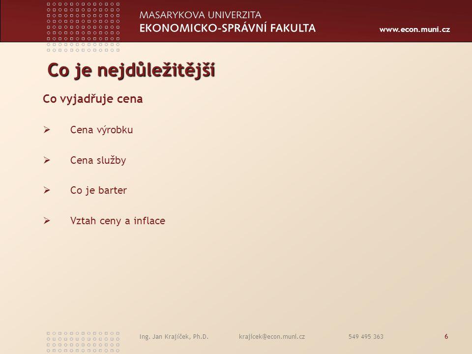 www.econ.muni.cz Ing. Jan Krajíček, Ph.D. krajicek@econ.muni.cz 549 495 3636 Co je nejdůležitější Co vyjadřuje cena  Cena výrobku  Cena služby  Co