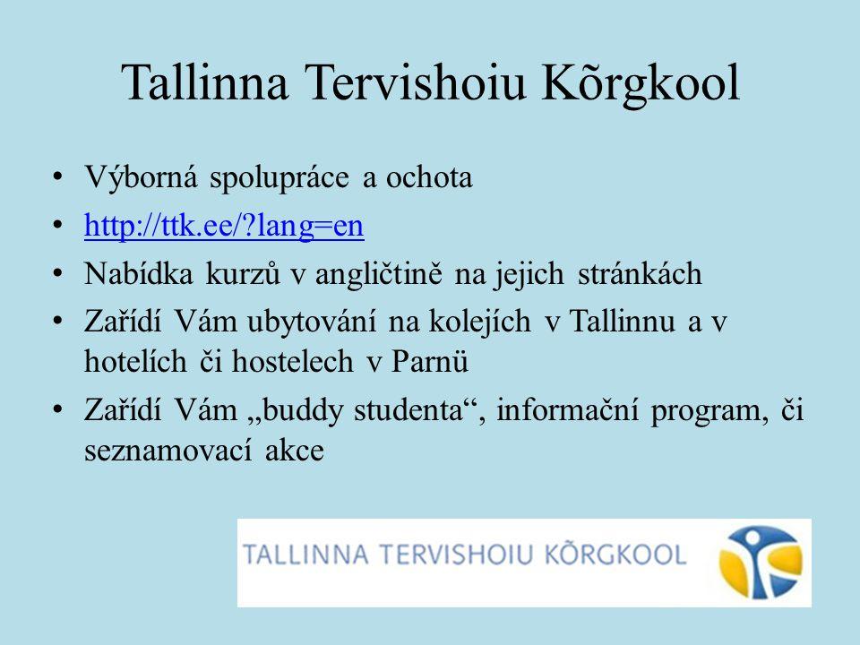 Tallinna Tervishoiu Kõrgkool Výborná spolupráce a ochota http://ttk.ee/?lang=en Nabídka kurzů v angličtině na jejich stránkách Zařídí Vám ubytování na