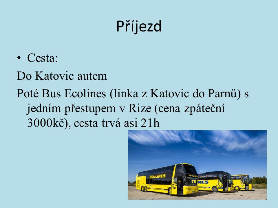 Příjezd Cesta: Do Katovic autem Poté Bus Ecolines (linka z Katovic do Parnü) s jedním přestupem v Rize (cena zpáteční 3000kč), cesta trvá asi 21h