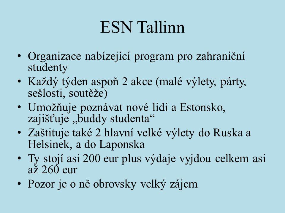 ESN Tallinn Organizace nabízející program pro zahraniční studenty Každý týden aspoň 2 akce (malé výlety, párty, sešlosti, soutěže) Umožňuje poznávat n