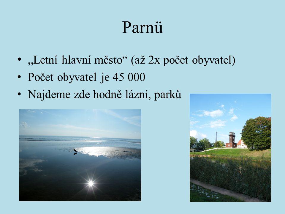 """Parnü """" Letní hlavní město (až 2x počet obyvatel) Počet obyvatel je 45 000 Najdeme zde hodně lázní, parků"""