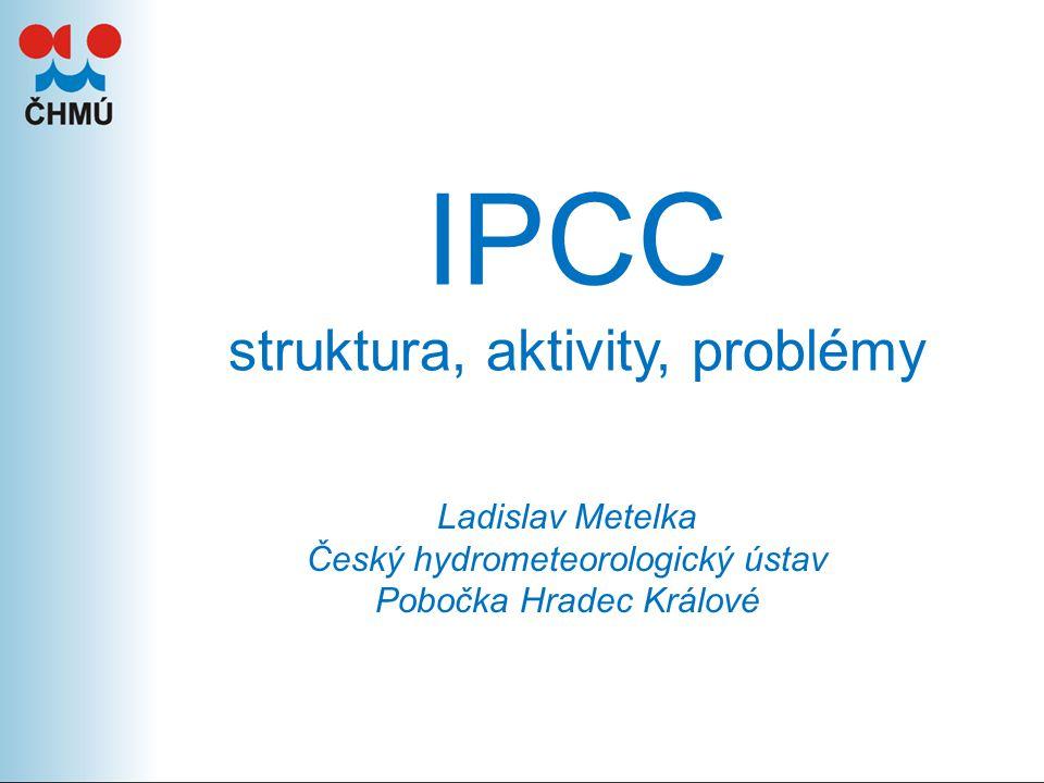 IPCC struktura, aktivity, problémy Ladislav Metelka Český hydrometeorologický ústav Pobočka Hradec Králové