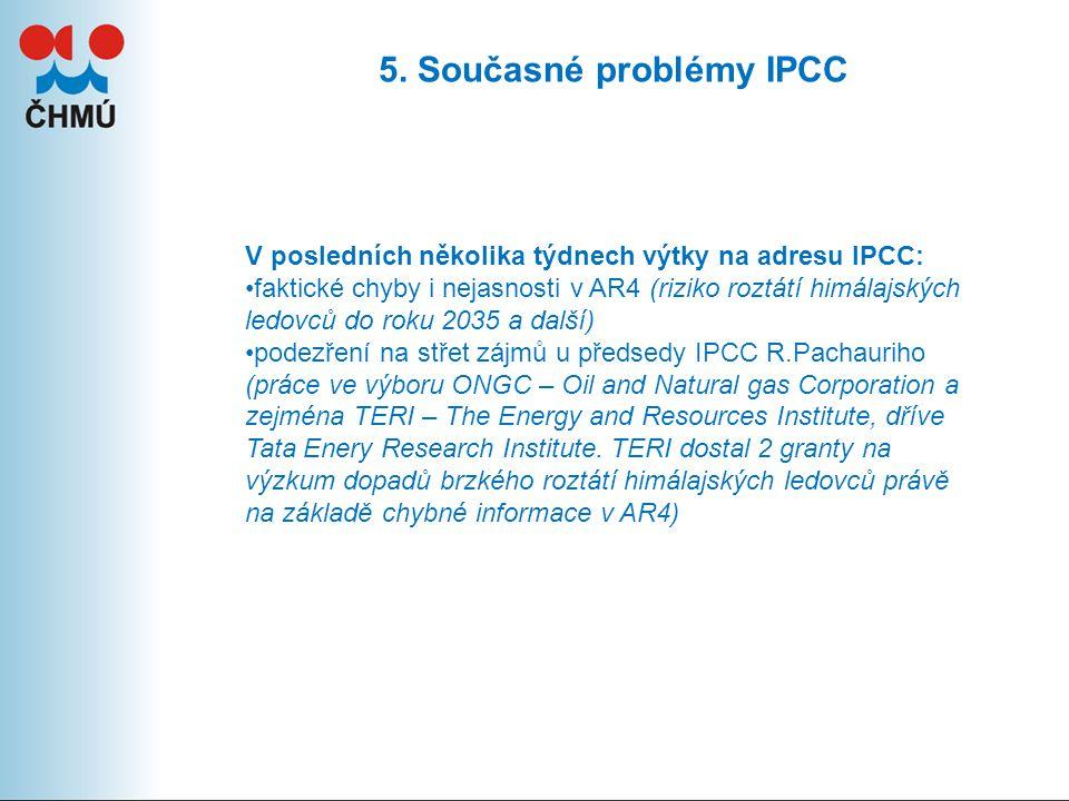 5. Současné problémy IPCC V posledních několika týdnech výtky na adresu IPCC: faktické chyby i nejasnosti v AR4 (riziko roztátí himálajských ledovců d