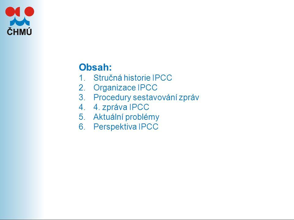 Obsah: 1.Stručná historie IPCC 2.Organizace IPCC 3.Procedury sestavování zpráv 4.4.