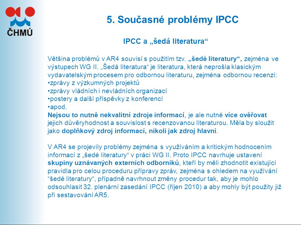 """5. Současné problémy IPCC IPCC a """"šedá literatura Většina problémů v AR4 souvisí s použitím tzv."""