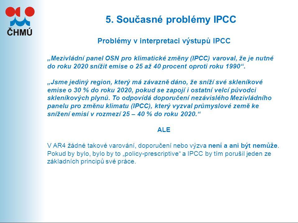 """5. Současné problémy IPCC Problémy v interpretaci výstupů IPCC """"Mezivládní panel OSN pro klimatické změny (IPCC) varoval, že je nutné do roku 2020 sní"""
