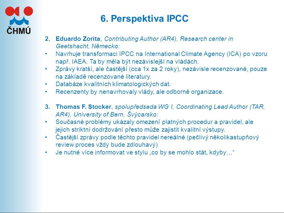 6. Perspektiva IPCC 2.Eduardo Zorita, Contributing Author (AR4), Research center in Geetshacht, Německo: Navrhuje transformaci IPCC na International C