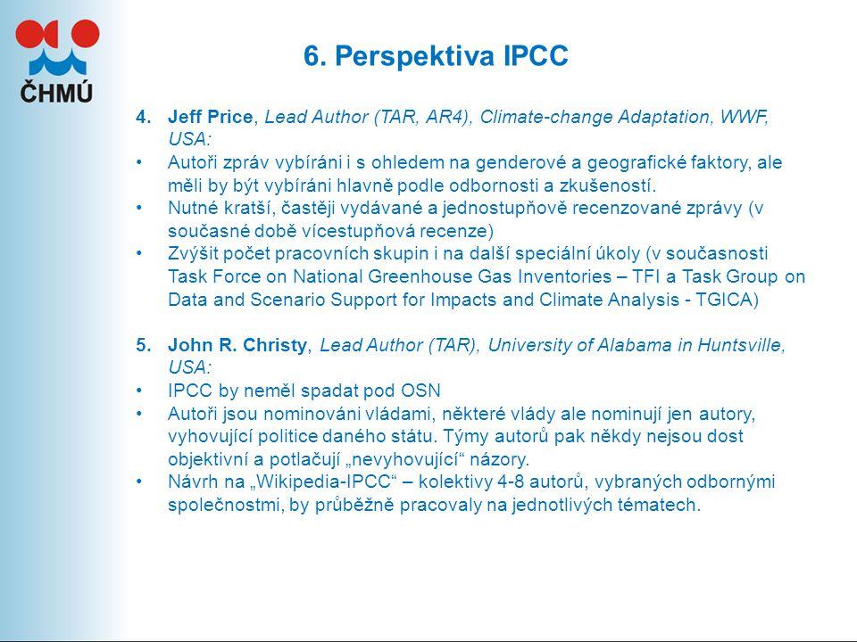 6. Perspektiva IPCC 4.Jeff Price, Lead Author (TAR, AR4), Climate-change Adaptation, WWF, USA: Autoři zpráv vybíráni i s ohledem na genderové a geogra