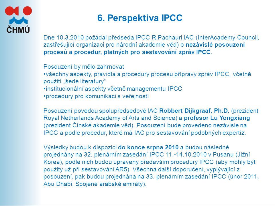 6. Perspektiva IPCC Dne 10.3.2010 požádal předseda IPCC R.Pachauri IAC (InterAcademy Council, zastřešující organizaci pro národní akademie věd) o nezá