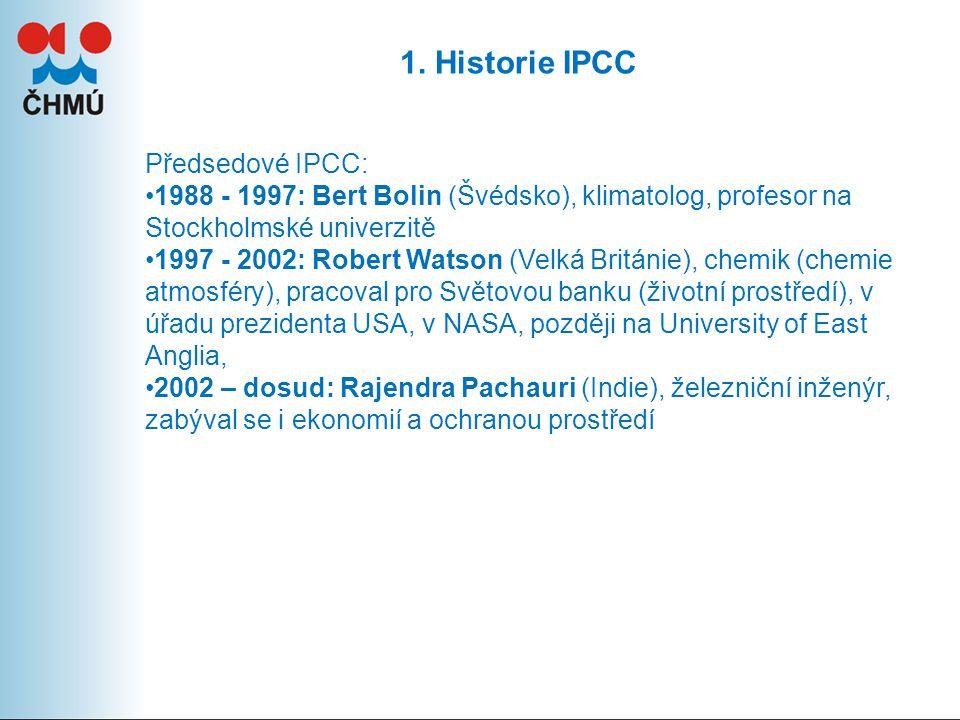 1. Historie IPCC Předsedové IPCC: 1988 - 1997: Bert Bolin (Švédsko), klimatolog, profesor na Stockholmské univerzitě 1997 - 2002: Robert Watson (Velká