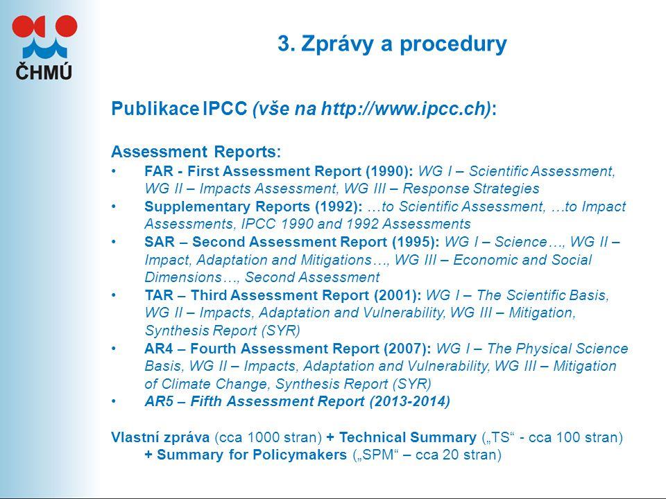 3. Zprávy a procedury Publikace IPCC (vše na http://www.ipcc.ch): Assessment Reports: FAR - First Assessment Report (1990): WG I – Scientific Assessme