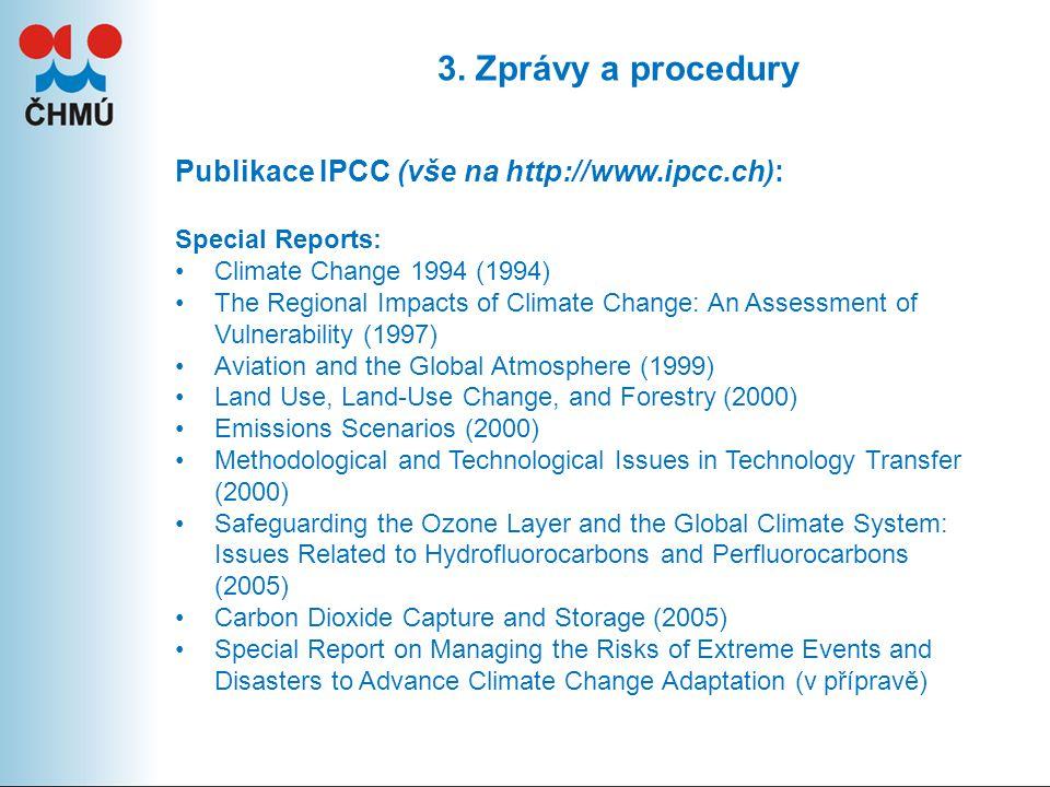 3. Zprávy a procedury Publikace IPCC (vše na http://www.ipcc.ch): Special Reports: Climate Change 1994 (1994) The Regional Impacts of Climate Change: