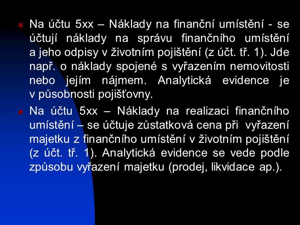 Na účtu 5xx – Náklady na finanční umístění - se účtují náklady na správu finančního umístění a jeho odpisy v životním pojištění (z účt.