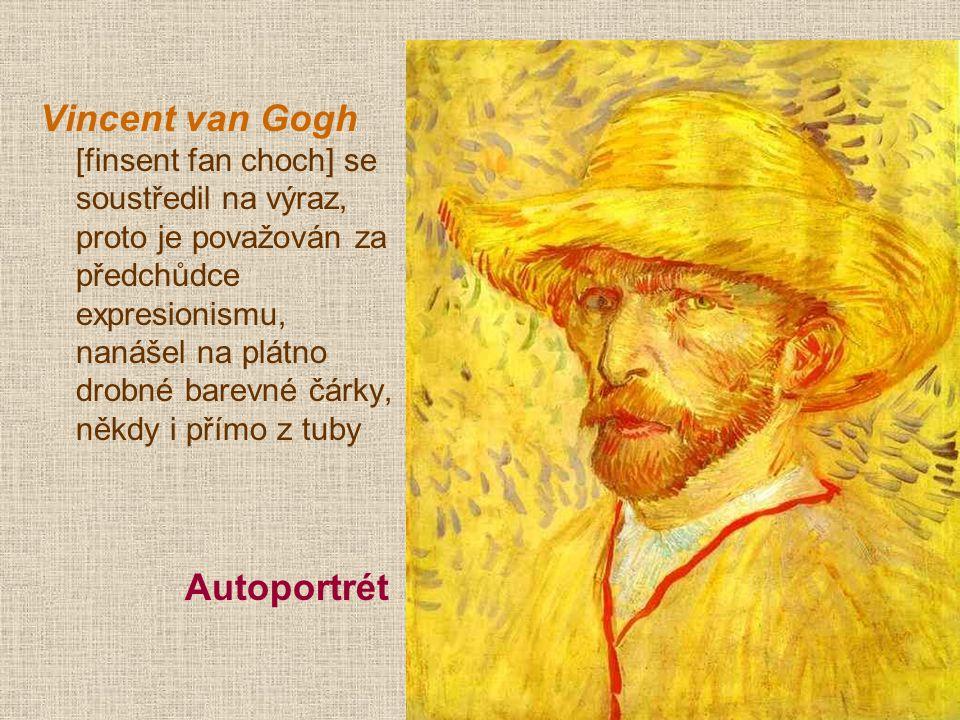 Vincent van Gogh [finsent fan choch] se soustředil na výraz, proto je považován za předchůdce expresionismu, nanášel na plátno drobné barevné čárky, n
