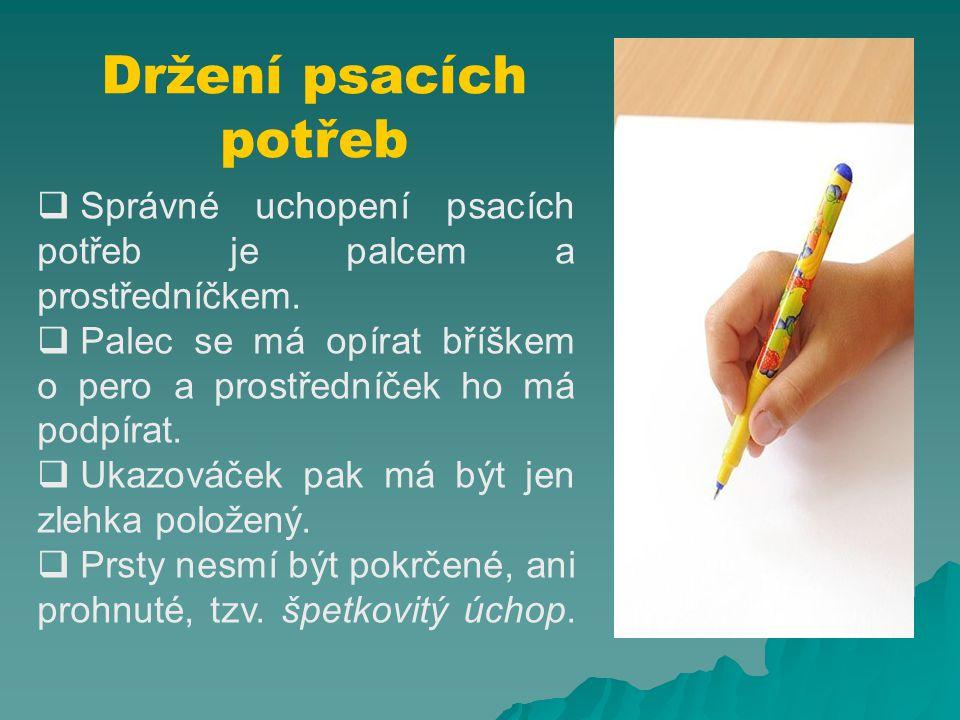 Držení psacích potřeb  Správné uchopení psacích potřeb je palcem a prostředníčkem.