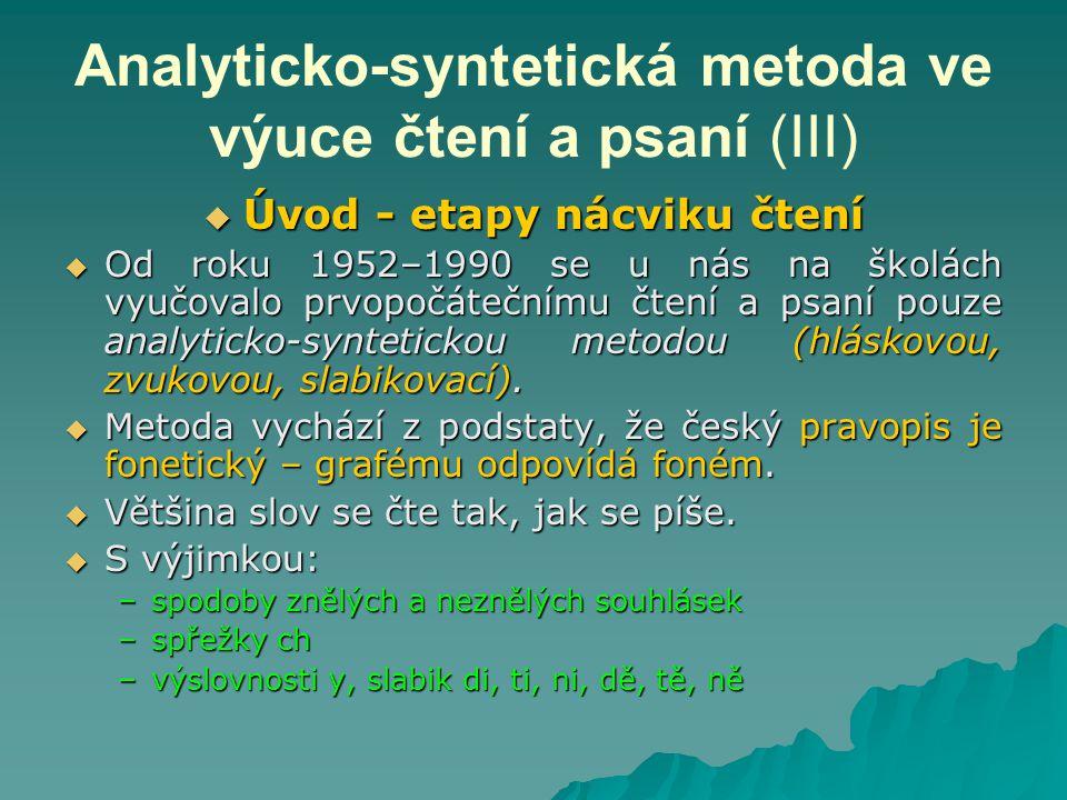 Analyticko-syntetická metoda ve výuce čtení a psaní (III)  Úvod - etapy nácviku čtení  Od roku 1952–1990 se u nás na školách vyučovalo prvopočátečnímu čtení a psaní pouze analyticko-syntetickou metodou (hláskovou, zvukovou, slabikovací).