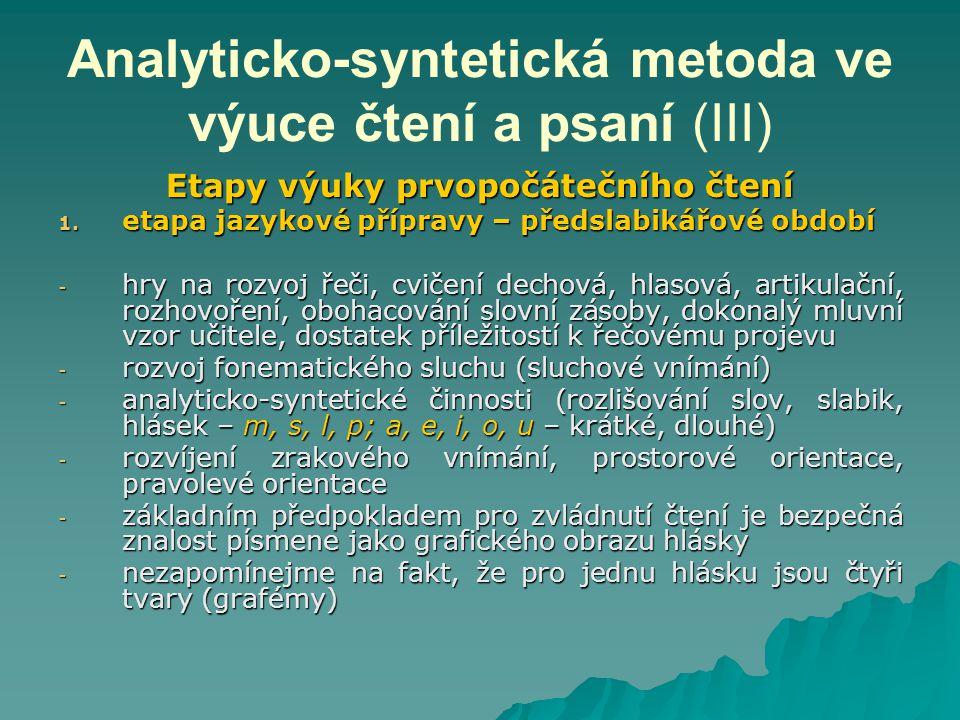 Analyticko-syntetická metoda ve výuce čtení a psaní (III) Etapy výuky prvopočátečního čtení 1.