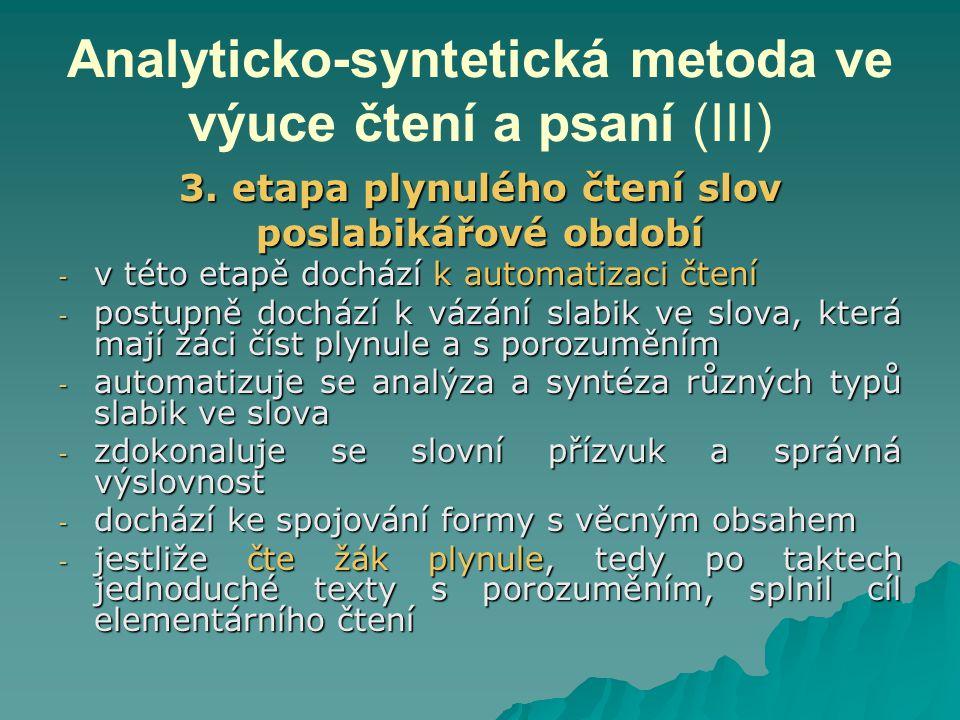 Analyticko-syntetická metoda ve výuce čtení a psaní (III) 3. etapa plynulého čtení slov poslabikářové období - v této etapě dochází k automatizaci čte