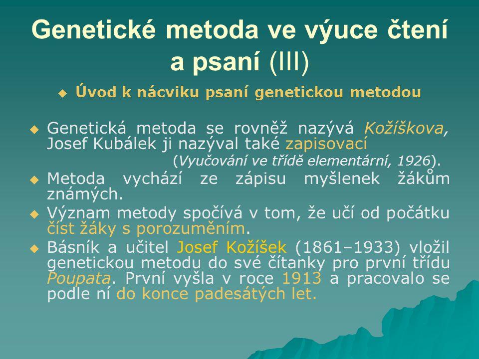 Genetické metoda ve výuce čtení a psaní (III)   Úvod k nácviku psaní genetickou metodou   Genetická metoda se rovněž nazývá Kožíškova, Josef Kubálek ji nazýval také zapisovací (Vyučování ve třídě elementární, 1926).