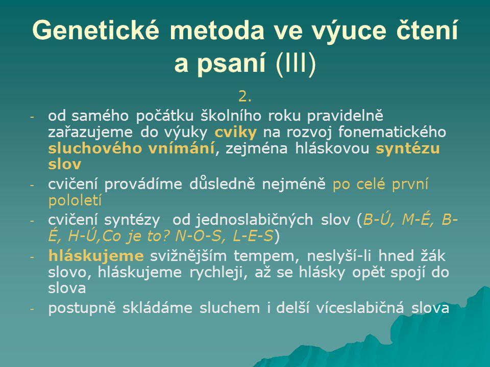 Genetické metoda ve výuce čtení a psaní (III) 2. - - od samého počátku školního roku pravidelně zařazujeme do výuky cviky na rozvoj fonematického sluc